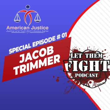 Special Episode # 01 – Jacob Trimmer – Let Them Fight Podcast