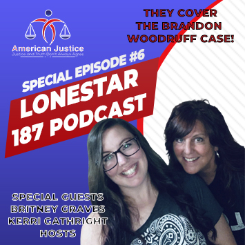 Special Episode #6 – Lonestar187 Podcast Covers Brandon Woodruff Case!!